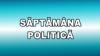 Retrospectiva politică: VEZI evenimentele care au marcat această săptămână