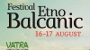 """La complexul cultural """"Vatra"""" a avut loc prima ediţie a Festivalului Etno-Balcanic"""