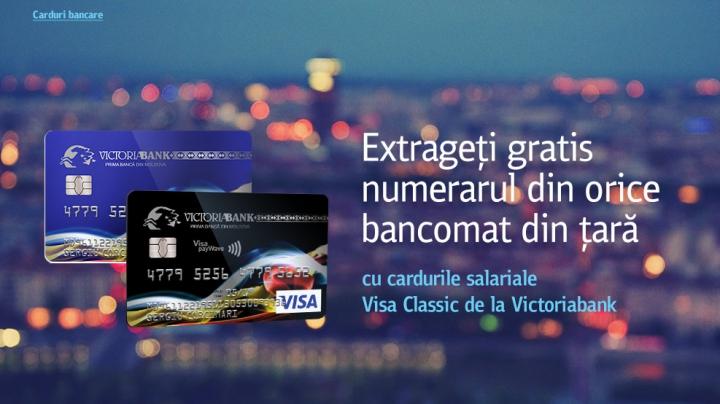 ACUM puteți retrage numerarul de pe cardurile de salariu Visa Classic de la Victoriabank, GRATUIT, la orice bancomat din țară