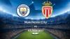 Meci superb în optimile de finală ale Ligii Campionilor: Manchester City a învins AS Monaco